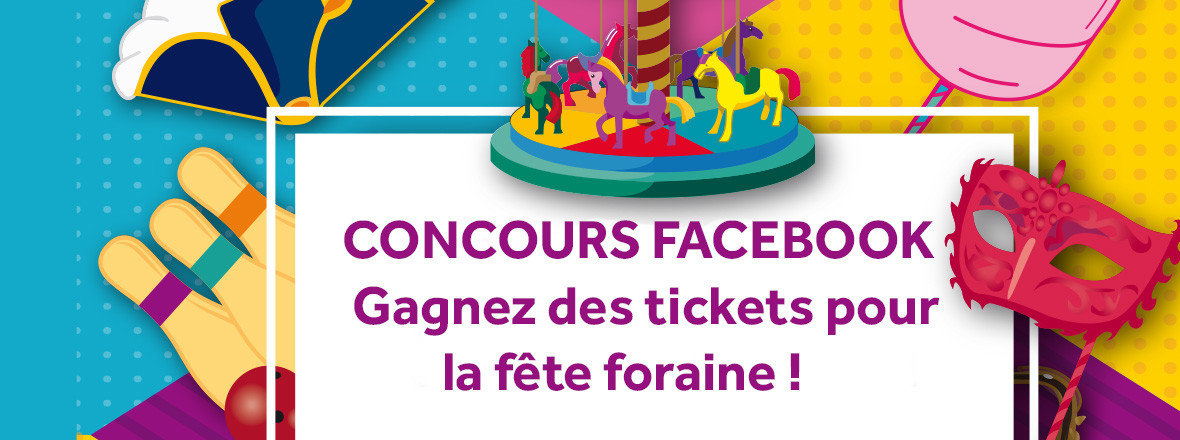 Concours Facebook : Gagnez des tickets pour la fête foraine !