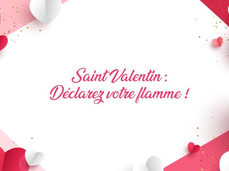 Saint Valentin : Déclarez votre flamme